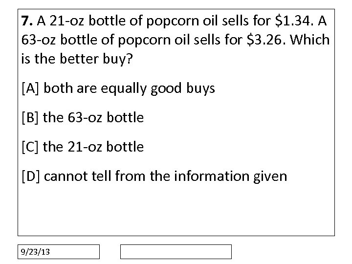 7. A 21 -oz bottle of popcorn oil sells for $1. 34. A 63