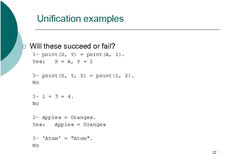 Unification examples ¡ Will these succeed or fail? ? - point(X, Y) = point(A,