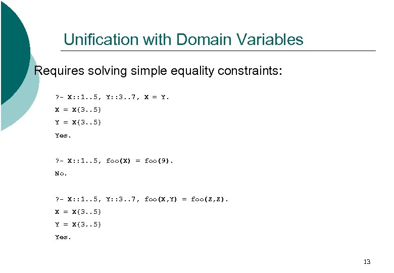 Unification with Domain Variables Requires solving simple equality constraints: ? - X: : 1.