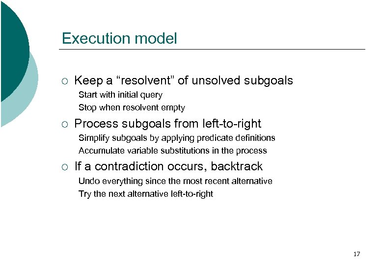 "Execution model ¡ Keep a ""resolvent"" of unsolved subgoals Start with initial query Stop"