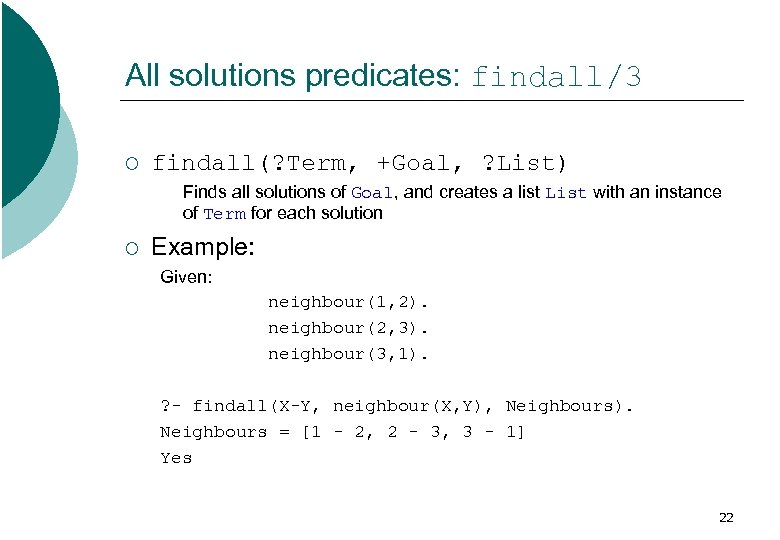 All solutions predicates: findall/3 ¡ findall(? Term, +Goal, ? List) Finds all solutions of