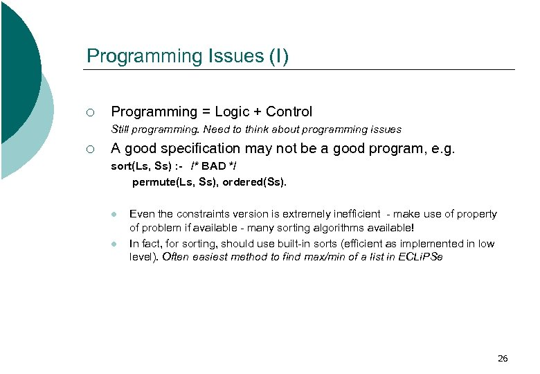 Programming Issues (I) ¡ Programming = Logic + Control Still programming. Need to think