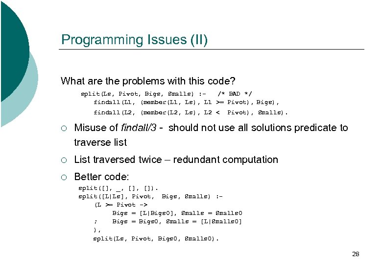 Programming Issues (II) What are the problems with this code? split(Ls, Pivot, Bigs, Smalls)