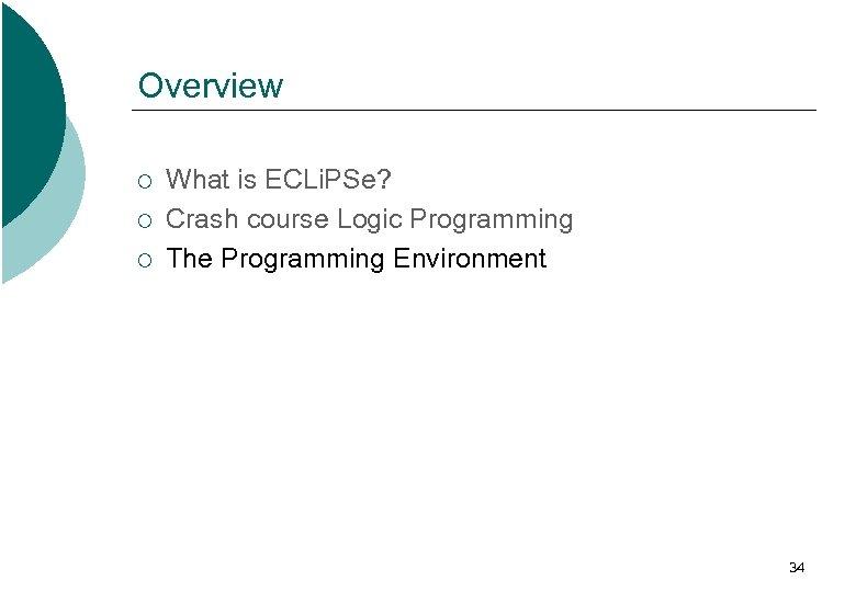 Overview ¡ ¡ ¡ What is ECLi. PSe? Crash course Logic Programming The Programming