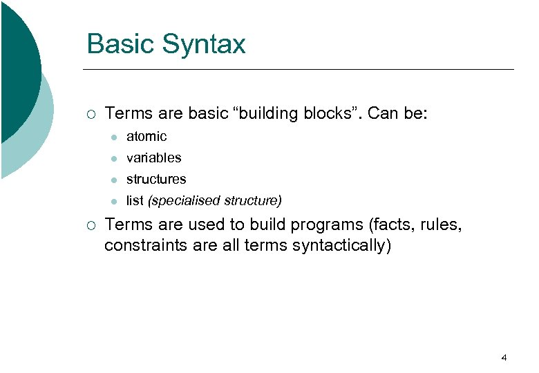 "Basic Syntax ¡ Terms are basic ""building blocks"". Can be: l l variables l"