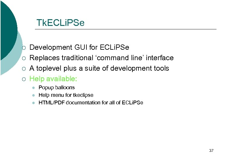 Tk. ECLi. PSe ¡ ¡ Development GUI for ECLi. PSe Replaces traditional 'command line'