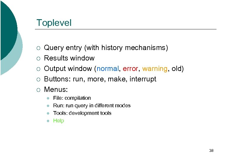 Toplevel ¡ ¡ ¡ Query entry (with history mechanisms) Results window Output window (normal,