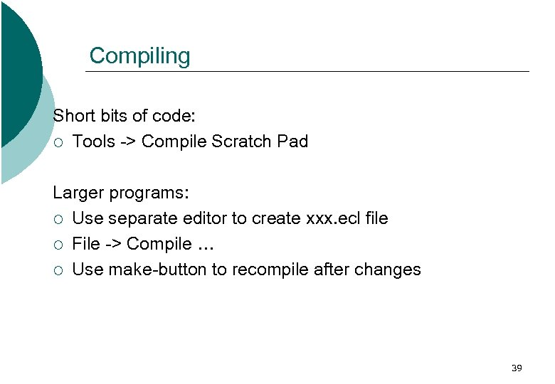 Compiling Short bits of code: ¡ Tools -> Compile Scratch Pad Larger programs: ¡