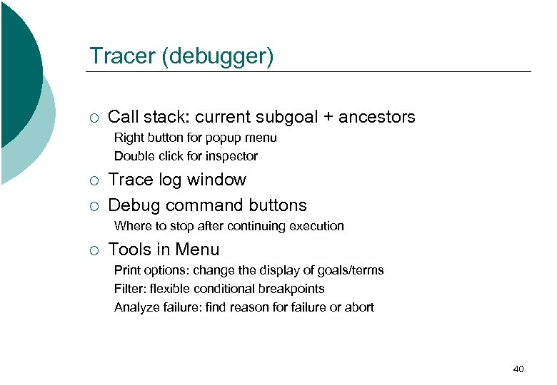 Tracer (debugger) ¡ Call stack: current subgoal + ancestors Right button for popup menu