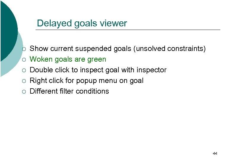 Delayed goals viewer ¡ ¡ ¡ Show current suspended goals (unsolved constraints) Woken goals