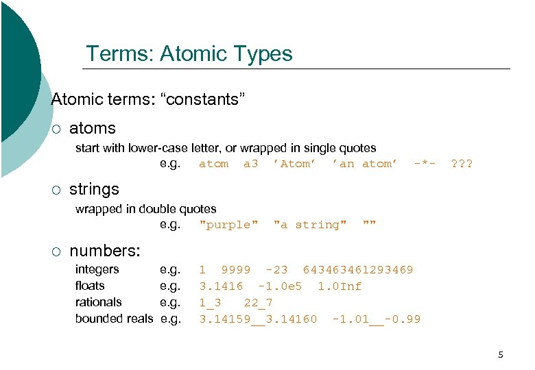 "Terms: Atomic Types Atomic terms: ""constants"" ¡ atoms start with lower-case letter, or wrapped"