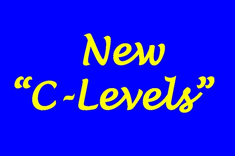 """New """"C-Levels"""""""