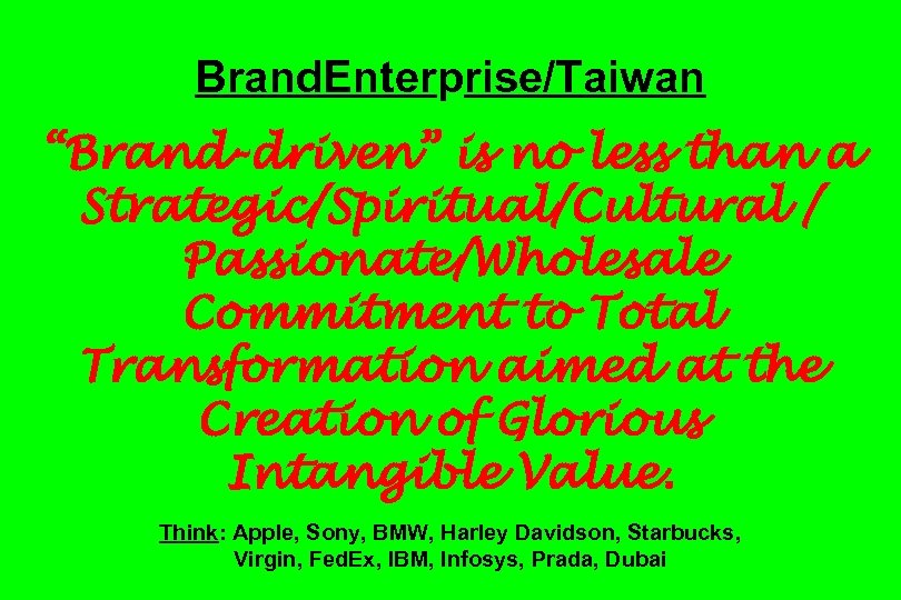 """Brand. Enterprise/Taiwan """"Brand-driven"""" is no less than a Strategic/Spiritual/Cultural / Passionate/Wholesale Commitment to Total"""
