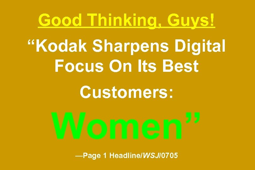"Good Thinking, Guys! ""Kodak Sharpens Digital Focus On Its Best Customers: Women"" —Page 1"