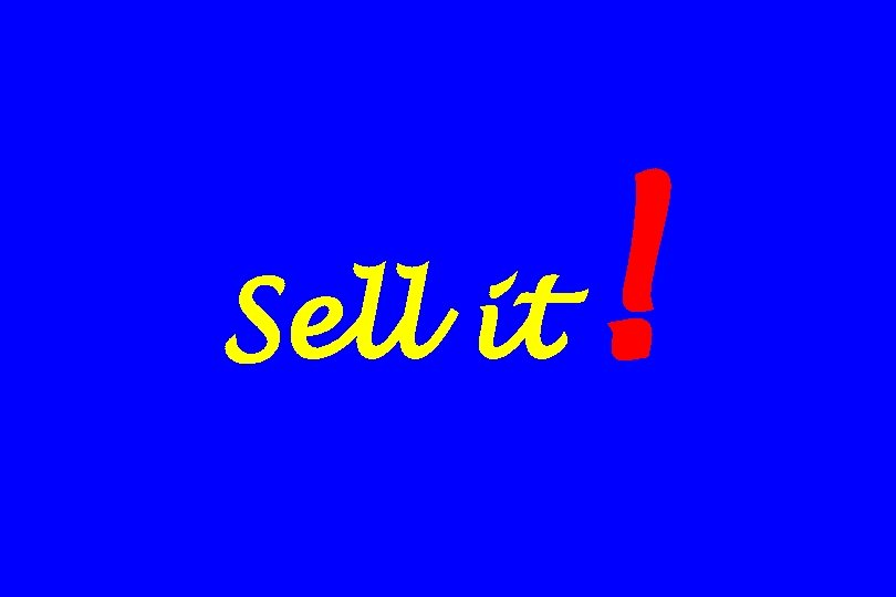 Sell it !