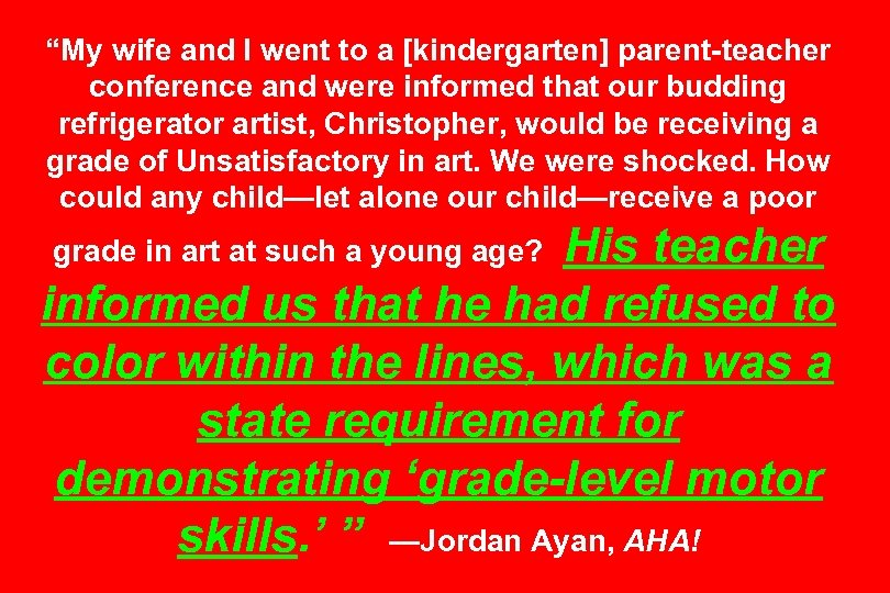 """""""My wife and I went to a [kindergarten] parent-teacher conference and were informed that"""