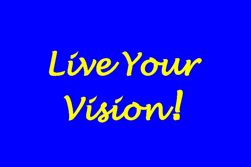 Live Your Vision!