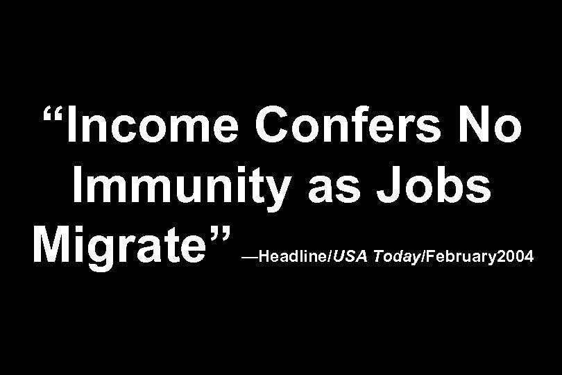 """Income Confers No Immunity as Jobs Migrate"" —Headline/USA Today/February 2004"