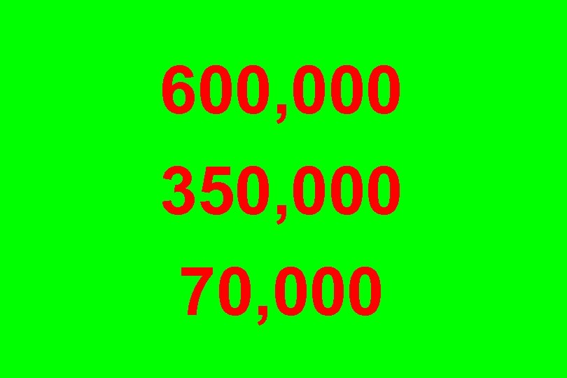 600, 000 350, 000 70, 000