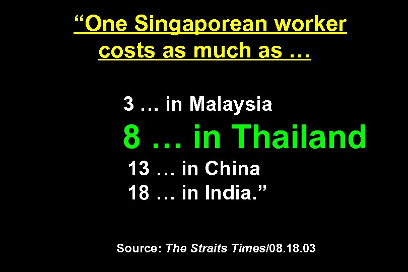 """""""One Singaporean worker costs as much as … 3 … in Malaysia 8 …"""