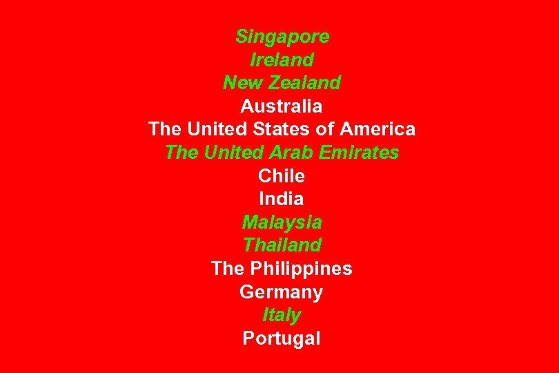 Singapore Ireland New Zealand Australia The United States of America The United Arab Emirates