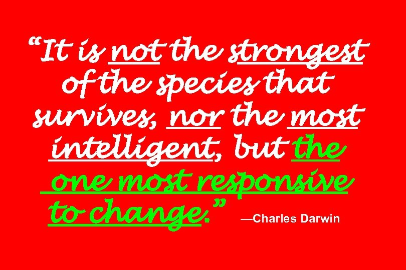 """""""It is not the strongest of the species that survives, nor the most intelligent,"""