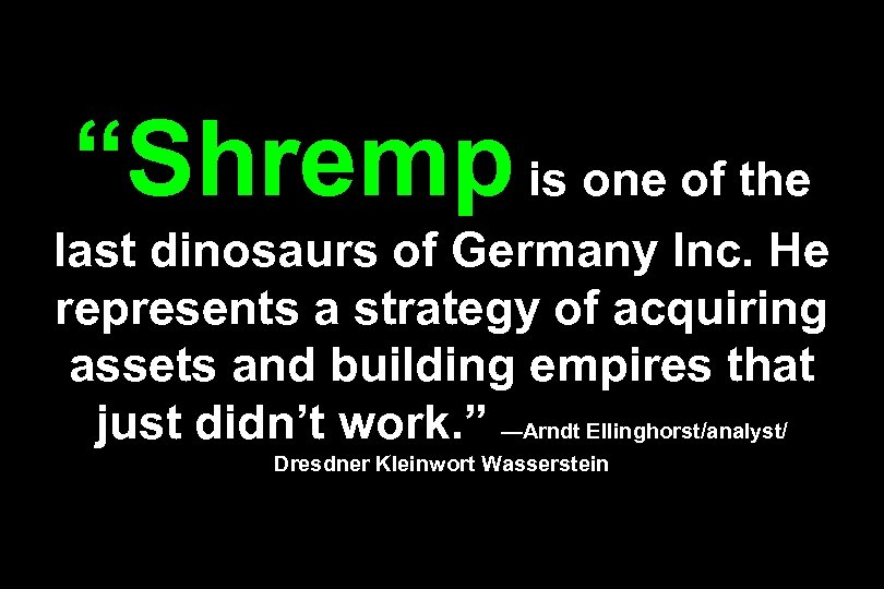 """""""Shremp is one of the last dinosaurs of Germany Inc. He represents a strategy"""