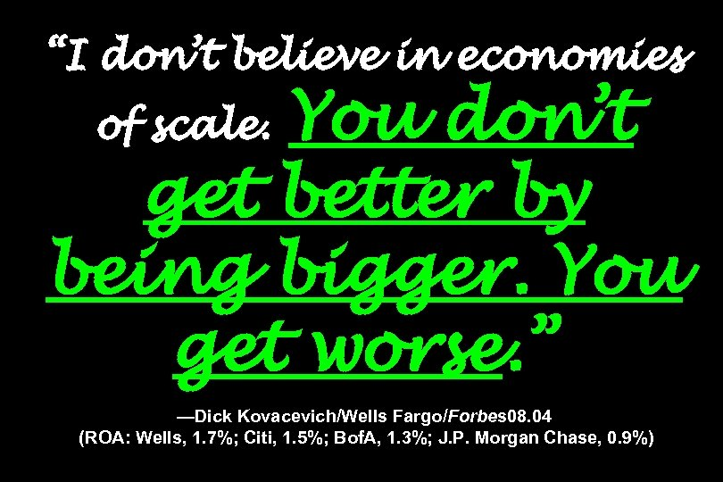 """""""I don't believe in economies You don't get better by being bigger. You get"""