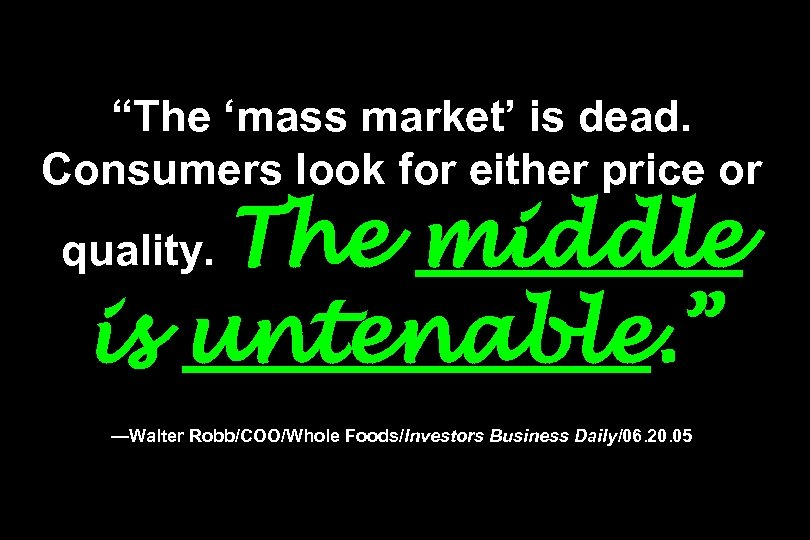 """""""The 'mass market' is dead. Consumers look for either price or The middle is"""