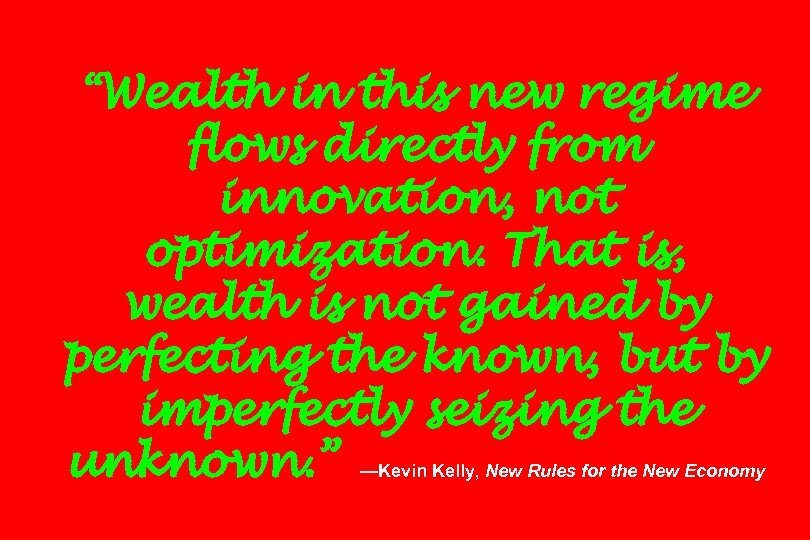 """""""Wealth in this new regime flows directly from innovation, not optimization. That is, wealth"""