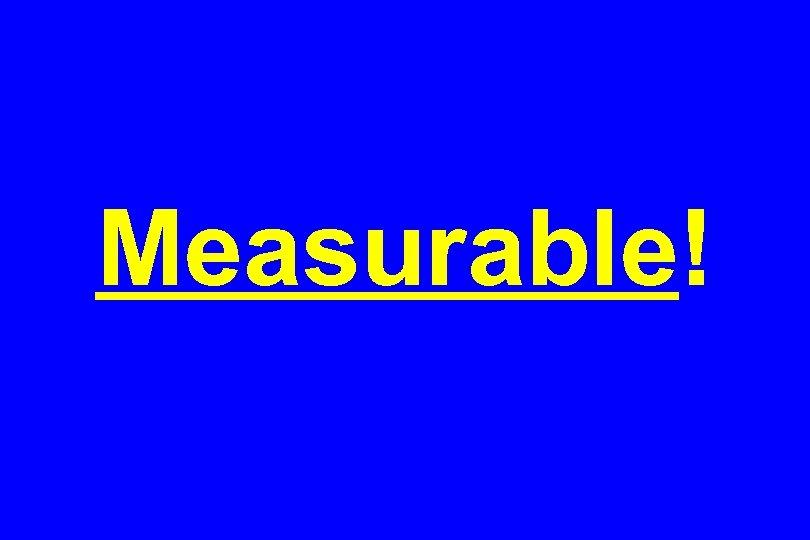 Measurable!