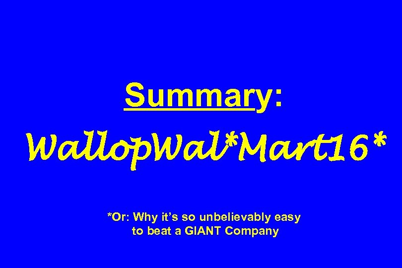 Summary: Wallop. Wal*Mart 16* *Or: Why it's so unbelievably easy to beat a GIANT