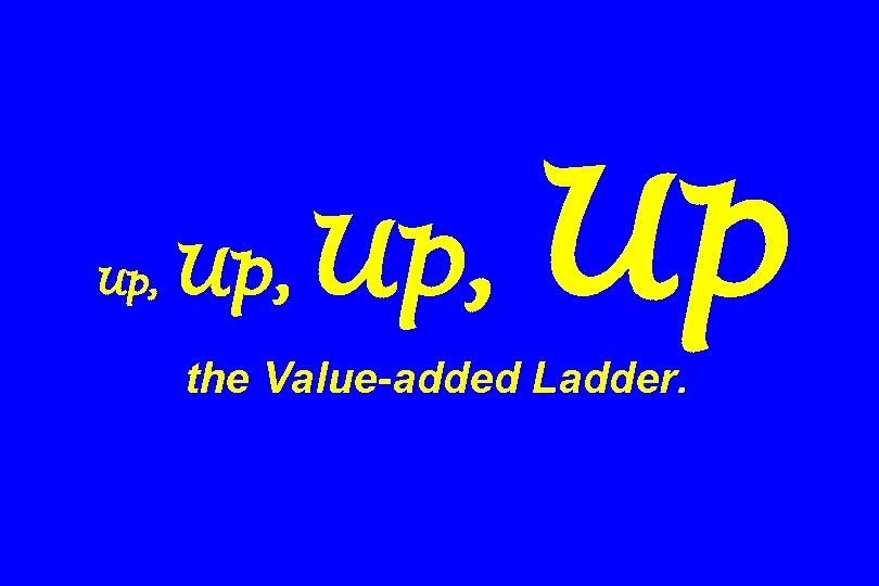 Up, Up the Value-added Ladder.
