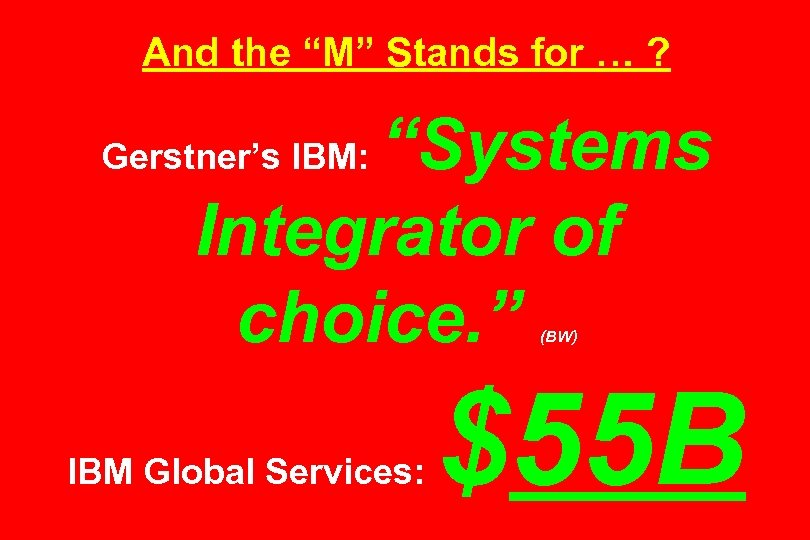 """And the """"M"""" Stands for … ? """"Systems Integrator of choice. """" Gerstner's IBM:"""