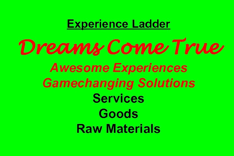 Experience Ladder Dreams Come True Awesome Experiences Gamechanging Solutions Services Goods Raw Materials