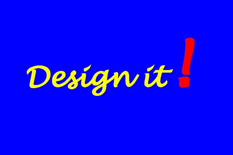 Design it !