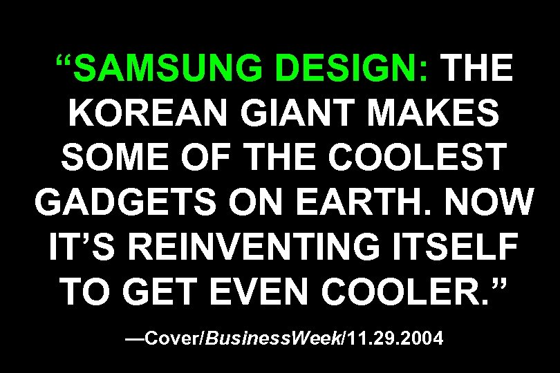 """""""SAMSUNG DESIGN: THE KOREAN GIANT MAKES SOME OF THE COOLEST GADGETS ON EARTH. NOW"""