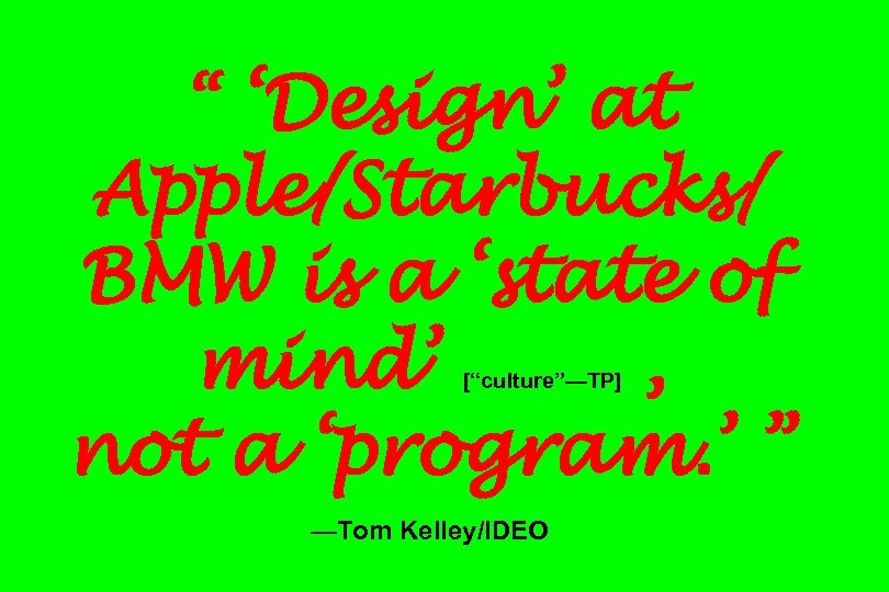 """"""" 'Design' at Apple/Starbucks/ BMW is a 'state of mind' , not a 'program."""
