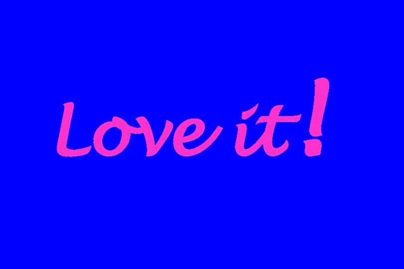 Love it !