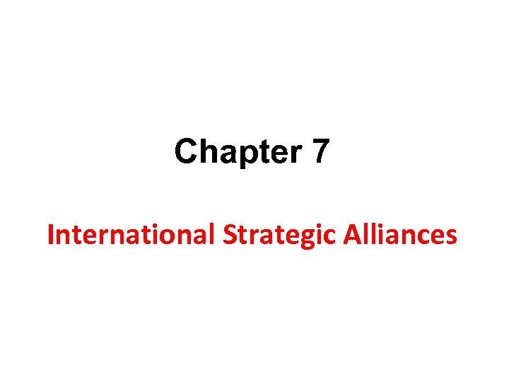 Chapter 7 International Strategic Alliances
