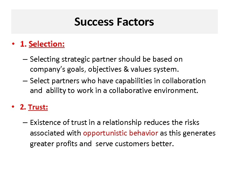 Success Factors • 1. Selection: – Selecting strategic partner should be based on company's