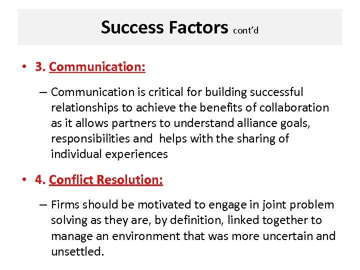 Success Factors cont'd • 3. Communication: – Communication is critical for building successful relationships