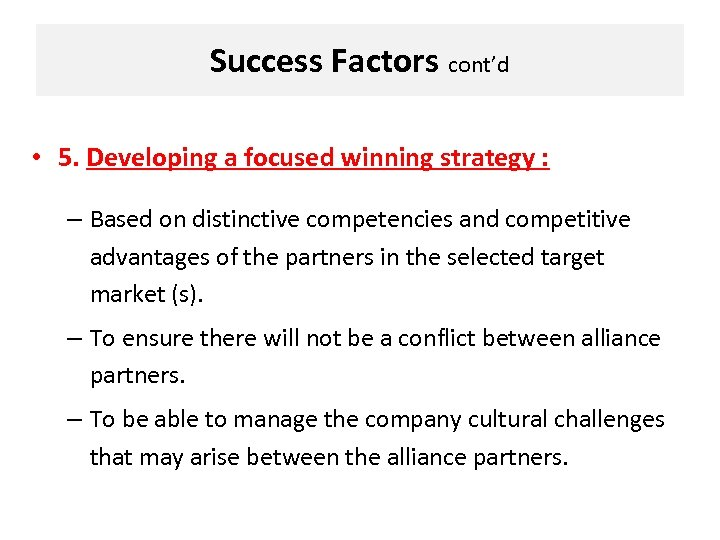 Success Factors cont'd • 5. Developing a focused winning strategy : – Based on