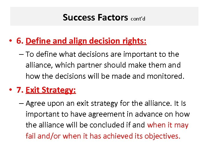 Success Factors cont'd • 6. Define and align decision rights: – To define what