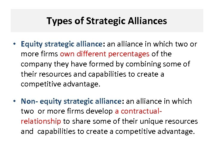 Types of Strategic Alliances • Equity strategic alliance: an alliance in which two or