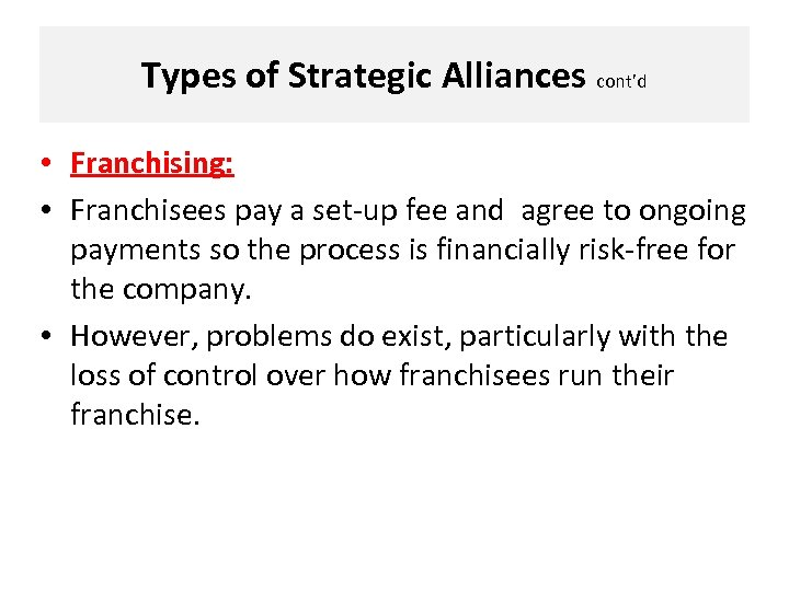 Types of Strategic Alliances cont'd • Franchising: • Franchisees pay a set-up fee and