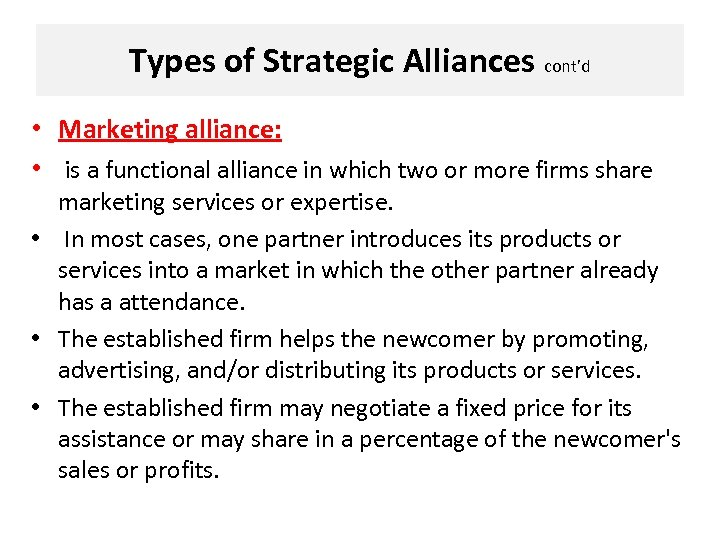 Types of Strategic Alliances cont'd • Marketing alliance: • is a functional alliance in