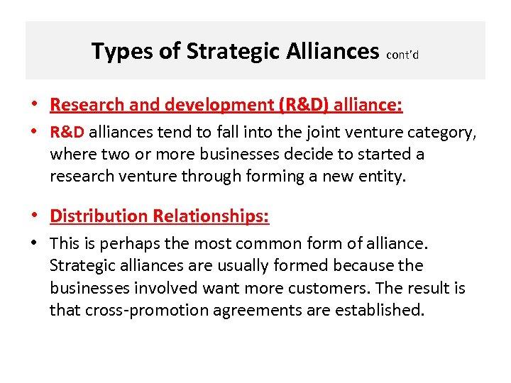 Types of Strategic Alliances cont'd • Research and development (R&D) alliance: • R&D alliances