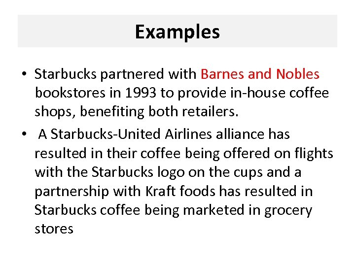 Examples • Starbucks partnered with Barnes and Nobles bookstores in 1993 to provide in-house