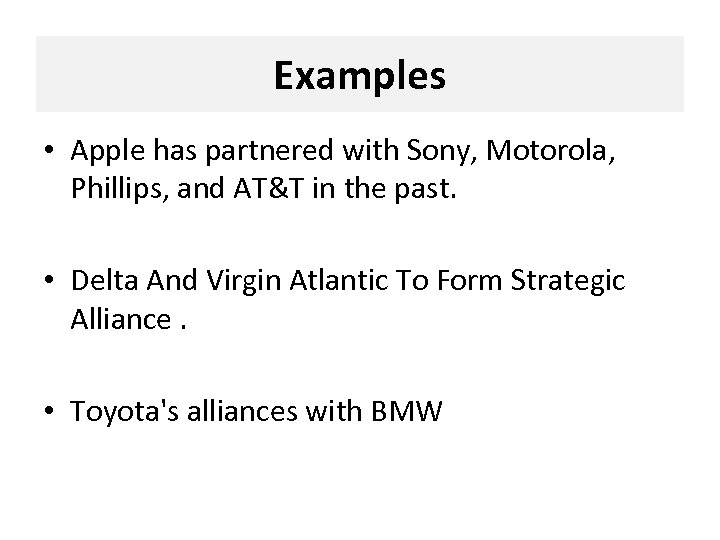 Examples • Apple has partnered with Sony, Motorola, Phillips, and AT&T in the past.